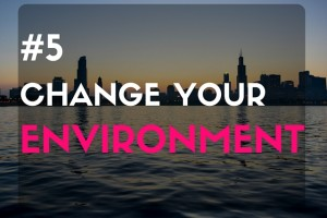 #5 Change Your Environment