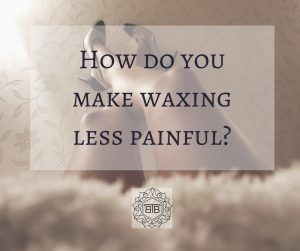 Waxing: 6 Ways to Make It Less Painful