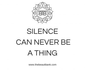 Silence Can Never Be A 'Thing'